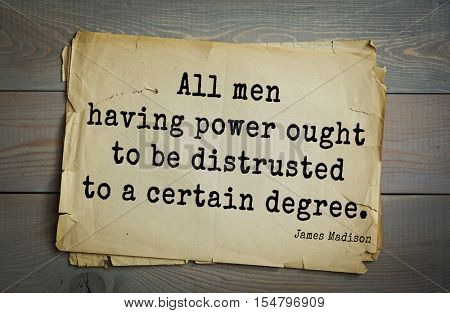 Top 25 quotes by James Madison Jr. - political theorist, American statesman,  fourth President of United States. All men having power ought to be distrusted to a certain degree.