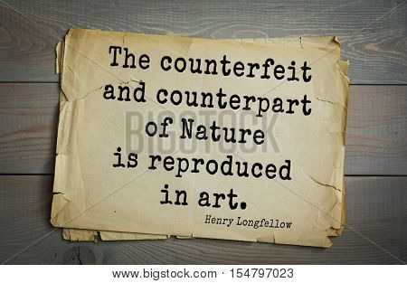 Top 45 quotes by Henry Longfellow - American poet and educator. The counterfeit and counterpart of Nature is reproduced in art.