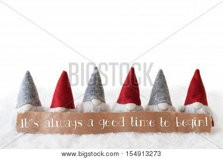 Label With English Quote It Is Always A Good Time To Begin. Christmas Greeting Card With Gnomes. Isolated White Background With Snow.