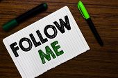 Conceptual Hand Writing Showing Follow Me. Business Photo Text Inviting A Person Or Group To Obey Yo poster