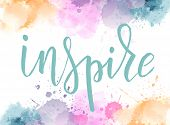 Inspire Hand Lettering Phrase On Watercolor Imitation Background With Color Splashes Frame.  Modern  poster