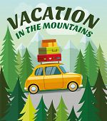 Vacation In The Mountains. Drive By Car To The Mountains. Trip By Car To The Mountains On Vacation.  poster