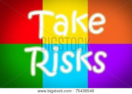 Take Risks Concept