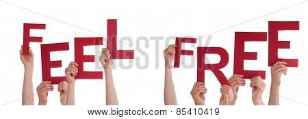 Many People Hands Holding Red Word Feel Free