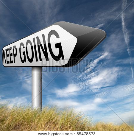 keep going or moving don't quit or stop continue don't give up road sign arrow