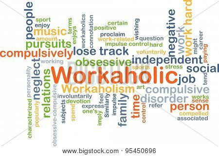 Background concept wordcloud illustration of workaholic