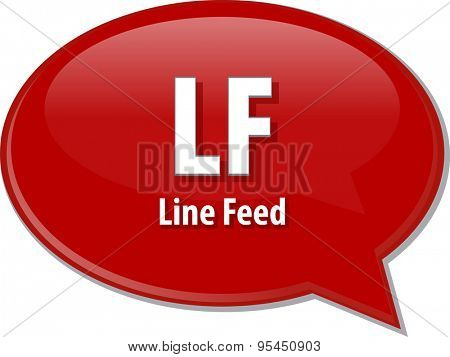 Speech bubble illustration of information technology acronym abbreviation term definition LF Line Feed