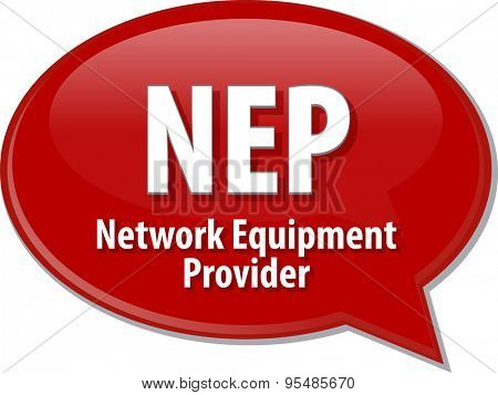 Speech bubble illustration of information technology acronym abbreviation term definition NEP Network Equipment Provider