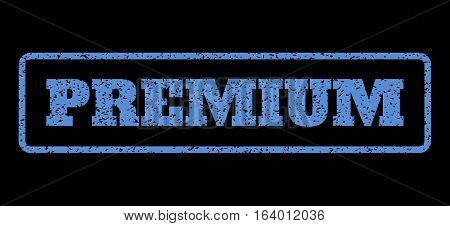 Blue rubber seal stamp with Premium text. Vector caption inside rounded rectangular frame. Grunge design and dust texture for watermark labels. Horisontal sign on a black background.