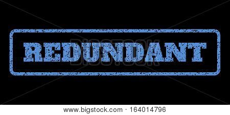 Blue rubber seal stamp with Redundant text. Vector tag inside rounded rectangular frame. Grunge design and dust texture for watermark labels. Horisontal emblem on a black background.