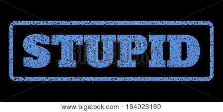 Blue rubber seal stamp with Stupid text. Vector tag inside rounded rectangular shape. Grunge design and scratched texture for watermark labels. Horisontal sign on a black background.