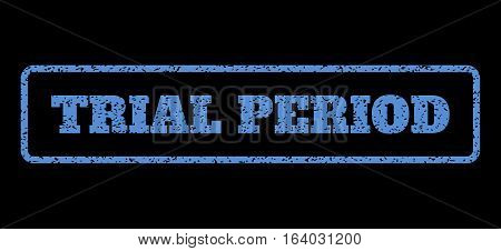 Blue rubber seal stamp with Trial Period text. Vector tag inside rounded rectangular banner. Grunge design and scratched texture for watermark labels. Horisontal sign on a black background.
