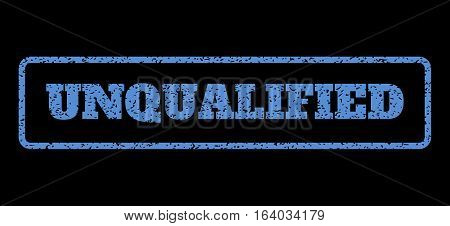 Blue rubber seal stamp with Unqualified text. Vector tag inside rounded rectangular shape. Grunge design and scratched texture for watermark labels. Horisontal sticker on a black background.