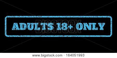 Light Blue rubber seal stamp with Adults 18 Plus Only text. Vector tag inside rounded rectangular frame. Grunge design and dust texture for watermark labels. Horisontal sign on a black background.