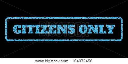 Light Blue rubber seal stamp with Citizens Only text. Vector caption inside rounded rectangular frame. Grunge design and scratched texture for watermark labels.