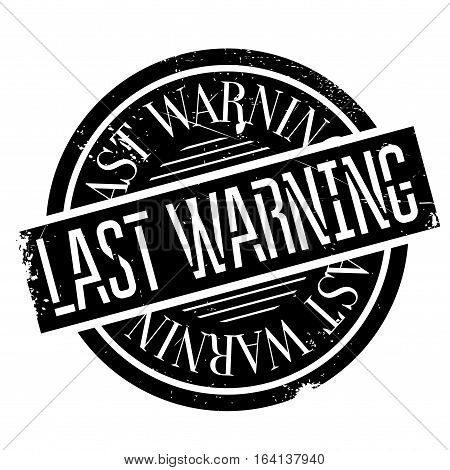 Last Warning rubber stamp. Grunge design with dust scratches. Effects can be easily removed for a clean, crisp look. Color is easily changed.