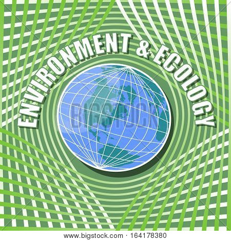Abstract template with globe in middle on vivid green wavy background and inscription environment and ecology suitable for ecology leaflet poster flyer conference and congress information materials about environment
