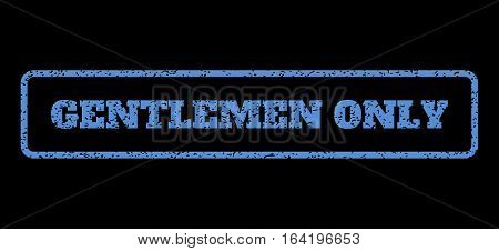 Blue rubber seal stamp with Gentlemen Only text. Vector caption inside rounded rectangular shape. Grunge design and unclean texture for watermark labels. Horisontal sticker on a black background.