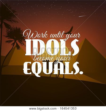 Work until idols become your idols. Motivational poster with nature background