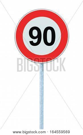 Speed Limit Zone Warning Road Sign, Isolated Prohibitive 90 Km Kilometre Kilometer Maximum Traffic Limitation Order, Red Circle, Large Detailed Closeup