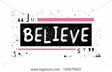 Just believe / Inspirational slogan tee t-shirt graphics print vector illustration design