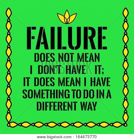 Motivational quote. Failure does not mean I don