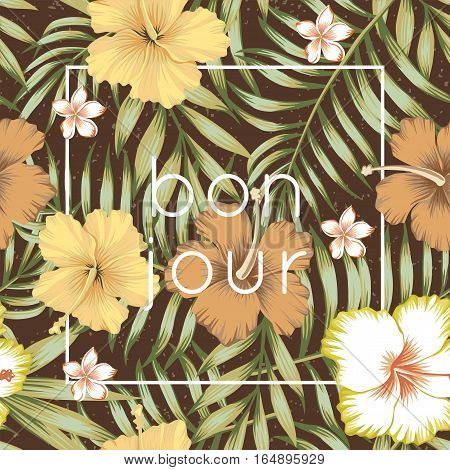 Seamless composition of tropical leaves flowers of hibiscus and frangipani in a retro style on a brown background. Wallpaper vector illustration of bon jour slogan