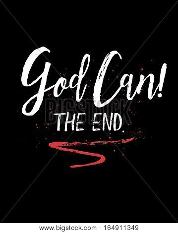 God Can! The End. Brush Script Typography Design Art with white letters and red emphasis swash on black background