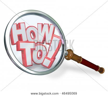 The words How To in 3D letters under a magnifying glass to illustrate the search for instructions, help or advice for performing a task or fixing something