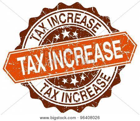 Tax Increase Orange Round Grunge Stamp On White