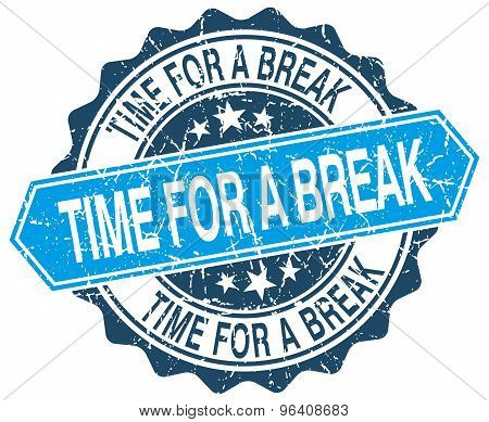 Time For A Break Blue Round Grunge Stamp On White