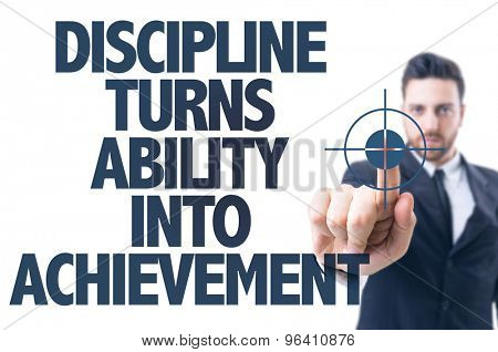 Business man point: Discipline Turns Ability Into Achievement