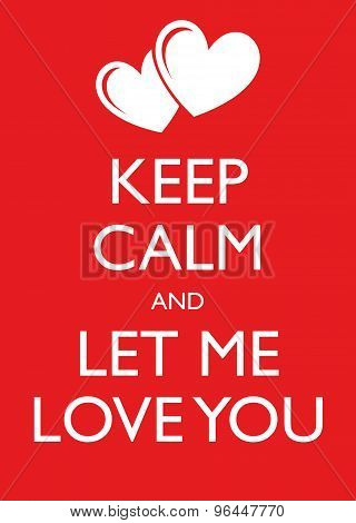 Poster Illustration Graphic Vector Keep Calm And Let Me Love You