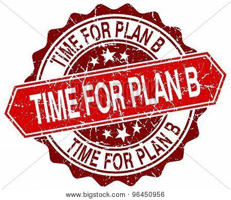 Time For Plan B Red Round Grunge Stamp On White