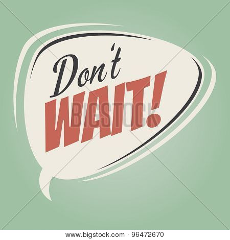 Don't Wait! speech bubble on retro green background