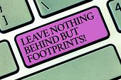 Text Sign Showing Leave Nothing Behind But Footprints. Conceptual Photo Do Not Look Back Always Go F poster