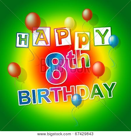 Happy Birthday Means Eighth Celebrations And Joy