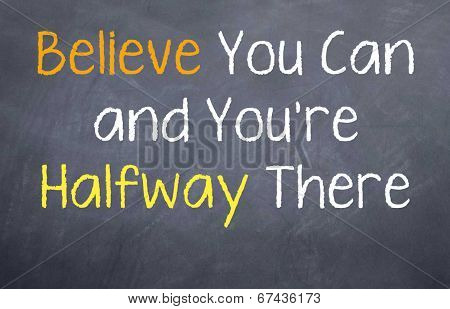 Believe and you are halfway there
