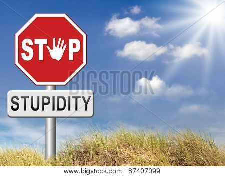 no stupidity stop stupid behaviour no naivety brainless stupidly unprofessional foolhardy dumb mistake