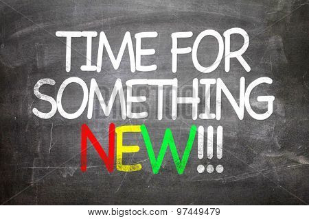 Time For Something New!!! written on a chalkboard