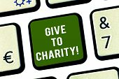 Writing Note Showing Give To Charity. Business Photo Showcasing Donate Giving Things Not Used Any Mo poster