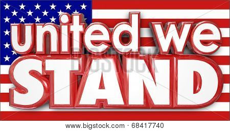 United We Stand words on a red white and blue American USA flag as a sign of unity