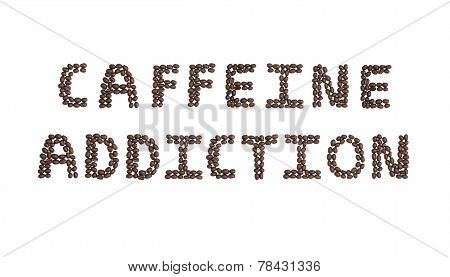Caffeine Addiction Written With Coffee Beans