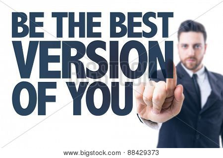 Business man pointing the text: Be The Best Version of You