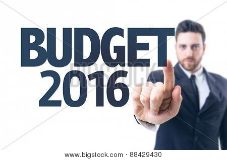 Business man pointing the text: Budget 2016