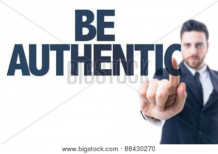 Business man pointing the text: Be Authentic