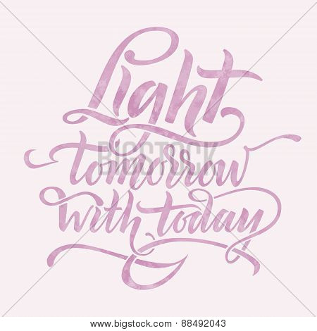 Light tomorrow with today. Inspirational phrase