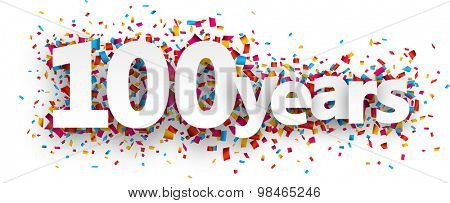 Hundred years paper sign over confetti. Vector holiday illustration.