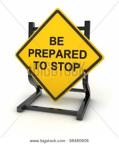 Road Sign - Be Prepared To Stop