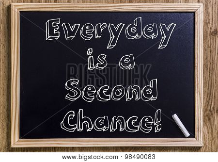 Everyday Is A Second Chance!